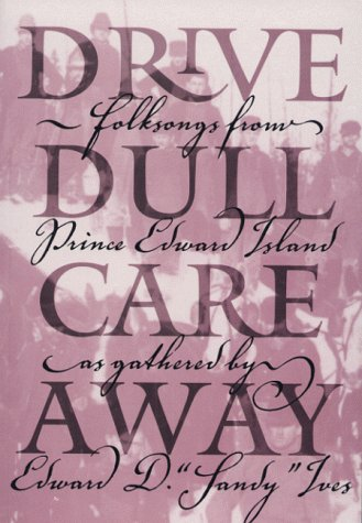 9780919013346: Drive Dull Care Away: Folksongs from Prince Edward Island