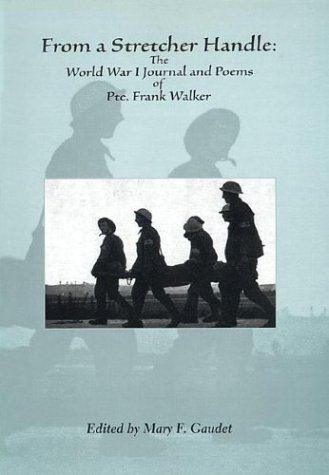 9780919013407: From a Stretcher Handle: The World War One Journal and Poems of Private Frank Walker