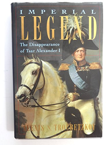 9780919028487: Imperial legend: The mysterious disappearance of Tzar Alexander I