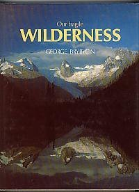 Our Fragile Wilderness (9780919029026) by George Brybycin