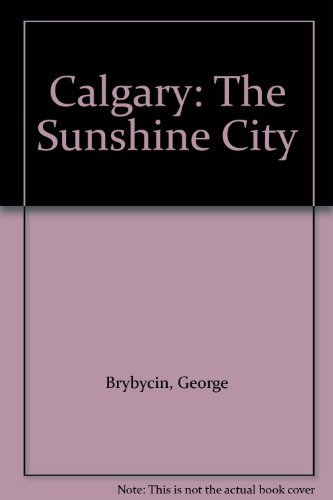 Calgary: The Sunshine City (9780919029149) by George Brybycin