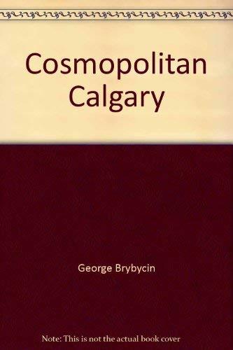 Cosmopolitan Calgary (9780919029163) by George Brybycin