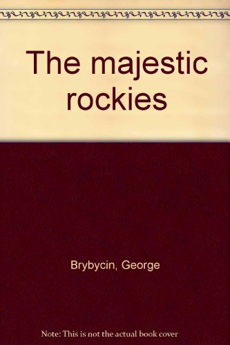 The majestic rockies (9780919029200) by George Brybycin