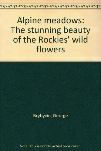 9780919029255: Alpine meadows: The stunning beauty of the Rockies' wild flowers