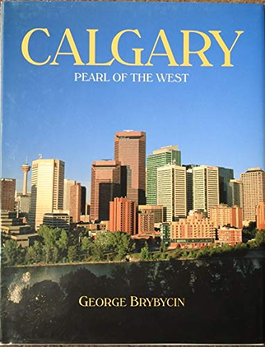 Calgary Pearl of the West (9780919029323) by GEORGE BRYBYCIN