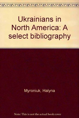 Ukrainians in North America A select bibliography: Myroniuk, Halyna