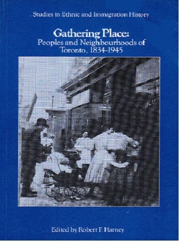 9780919045187: Gathering place: Peoples and neighbourhoods of Toronto, 1834-1945 (Studies in ethnic and immigration history)
