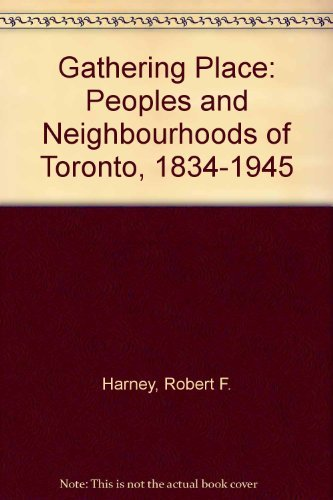 9780919045200: Gathering place: Peoples and neighbourhoods of Toronto, 1834-1945 (Studies in ethnic and immigration history)
