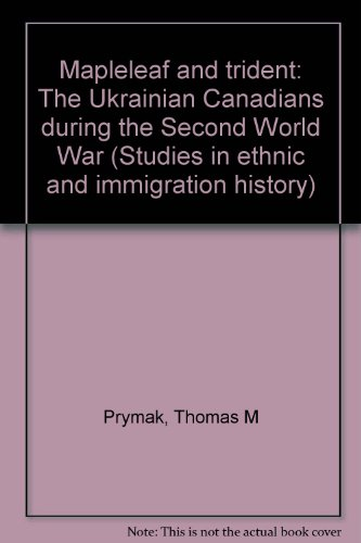 9780919045408: Maple leaf and trident: The Ukrainian Canadians during the Second World War (Studies in ethnic and immigration history)