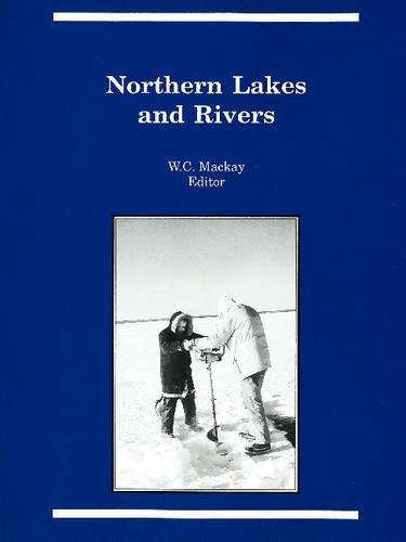 Northern Lakes and Rivers (Occasional Publications Series): W.C. Mackay