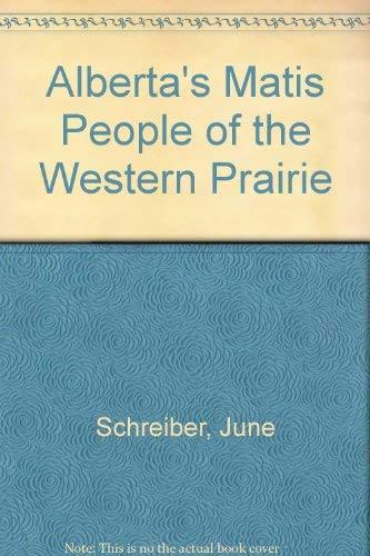 Alberta's Matis People of the Western Prairie: June Schreiber
