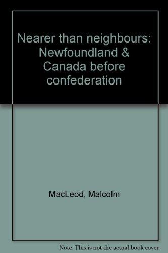 Nearer than neighbours: Newfoundland & Canada before: MacLeod, Malcolm