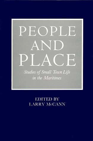 People and Place: Studies of Small Towns in the Maritimes (Sources in the history of Atlantic Can...