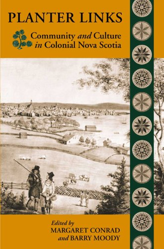 Planter Links: Community and Culture in Colonial Nova Scotia (Planters Studies Series): Planter ...