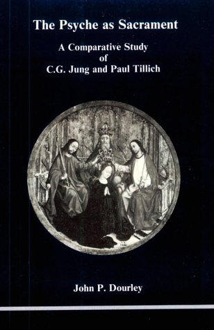 The Psyche As Sacrament: A Comparative Study of C.G. Jung and Paul Tillich (Studies in Jungian Psychology) (0919123066) by John P. Dourley