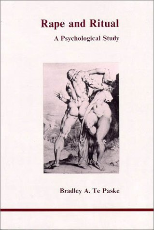 Rape and Ritual A Psychological Study: Bradley A. Te Paske
