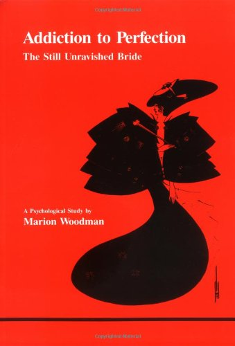 9780919123113: Addiction to Perfection: The Still Unravished Bride: A Psychological Study