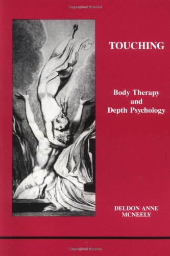 Touching: Body Therapy and Depth Psychology (Studies in Jungian Psychology, No 30): Deldon Anne ...
