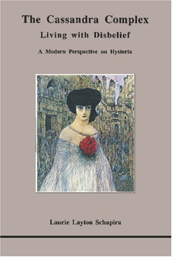 9780919123359: The Cassandra Complex: Living With Disbelief : A Modern Perspective on Hysteria (Studies in Jungian Psychology by Jungian Analysts)