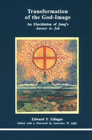 Transformation of the God-Image: An Elucidation of Jung's Answer to Job (0919123554) by Edward F. Edinger