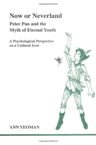 9780919123830: Now or Neverland: Peter Pan and the Myth of Eternal Youth : A Psychological Perspective on a Cultural Icon
