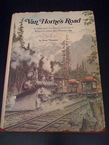 VAN HORNE'S ROAD: An Illustrated Account of the Construction and First Years of Operation of the ...