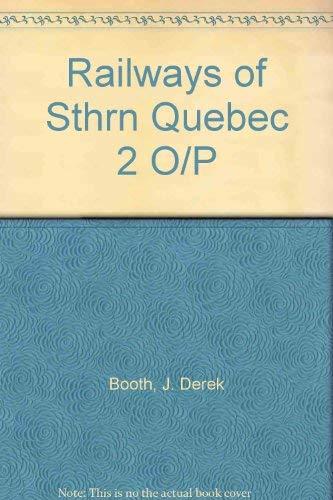 Railways of Sthrn Quebec 2 O/P: Booth, John Derek