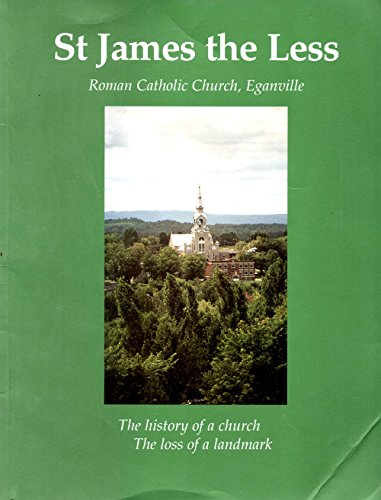 9780919137318: St. James the Less : Roman Catholic Church, Eganville: The History of a Church, the Loss of a Landmark