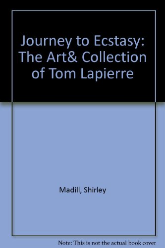 9780919153806: Journey to Ecstasy: The Art& Collection of Tom Lapierre