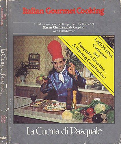 Italian Gourmet Cooking: La Cucina di Pasquale: Carpino, Pasquale &
