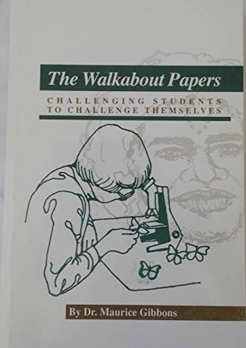 Walkabout Papers: Challenging Students to Challenge Themselves: Dr. Maurice Gibbons