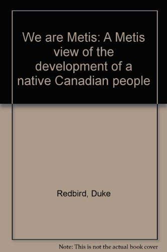 We are Metis: A Metis view of the development of a native Canadian people: Redbird, Duke