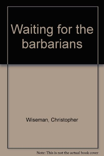 Waiting for the barbarians: Wiseman, Christopher