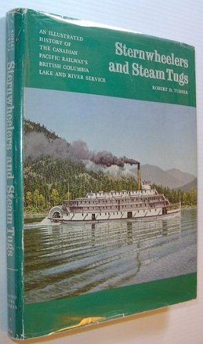 9780919203150: Sternwheelers and Steam Tugs: An Illustrated History of the Canadian Pacific Railway's British Columbia Lake and River Service