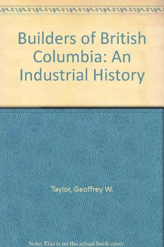 Builders Of British Columbia: An Industrial History