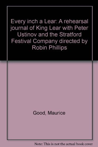 9780919203266: Every inch a Lear: A rehearsal journal of