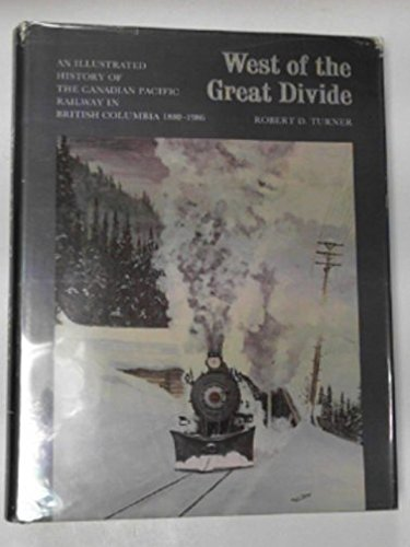 9780919203518: West of the Great Divide: An Illustrated History of the Canadian Pacific Railway in British Columbia 1880-1986