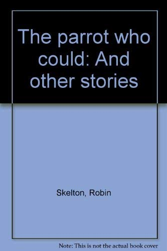 The Parrot Who Could: And Other Stories: Skelton, Robin