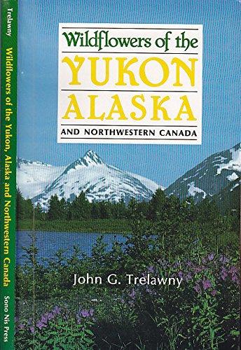 9780919203952: Wildflowers of the Yukon, Alaska and Northwestern Canada