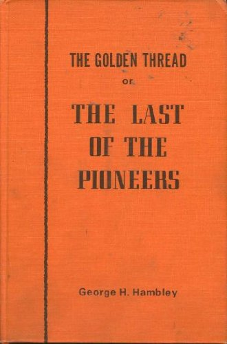 The golden thread;: Or, The last of: Hambley, George Henry