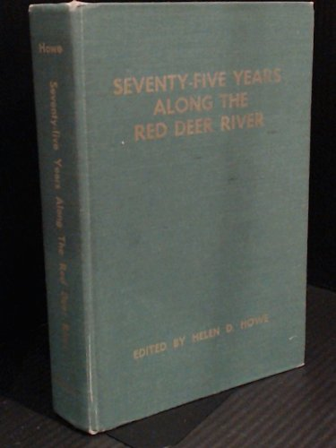 Seventy-five years along the Red Deer River,: Howe, Helen D. Calhoun