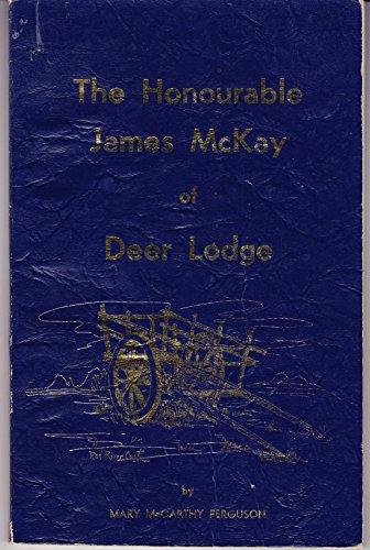 The Honourable James McKay of Deer Lodge,: Ferguson, Mary Geraldine McCarthy