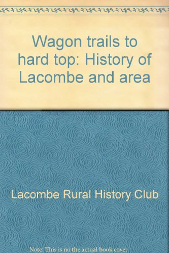 Wagon trails to hard top: History of: Lacombe Rural History