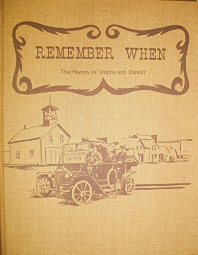 Remember When. The History of Trochu and District: Trochu History Book Committee