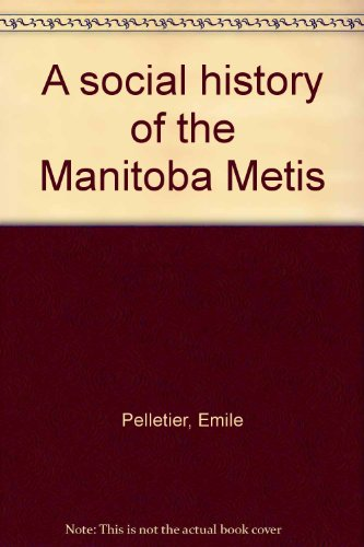 A social history of the Manitoba Metis: Pelletier, Emile
