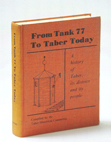 9780919213630: From tank 77 to Taber today: A history of Taber, its district and its people