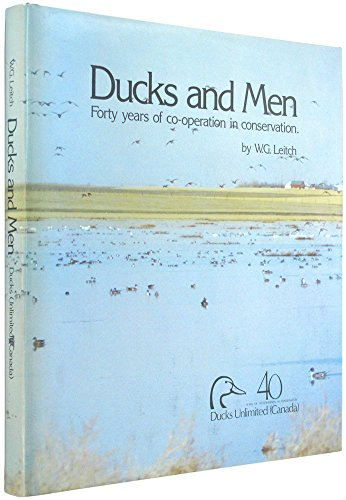 Ducks and Men Forty Years of Co-Operation in Conservation: Leitch, W.G.