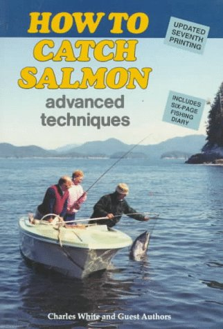 How to Catch Salmon: Advanced Techniques (0919214657) by White, Charles