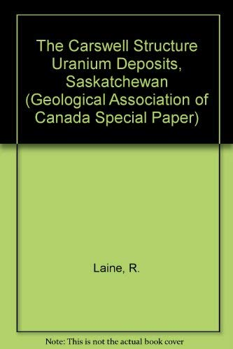 The Carswell Structure Uranium Deposits, Saskatchewan (Geological: R. Laine