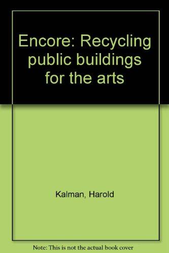 Encore, Recycling Public Buildings for the Arts: Kalman, Harold D.;Bailey,